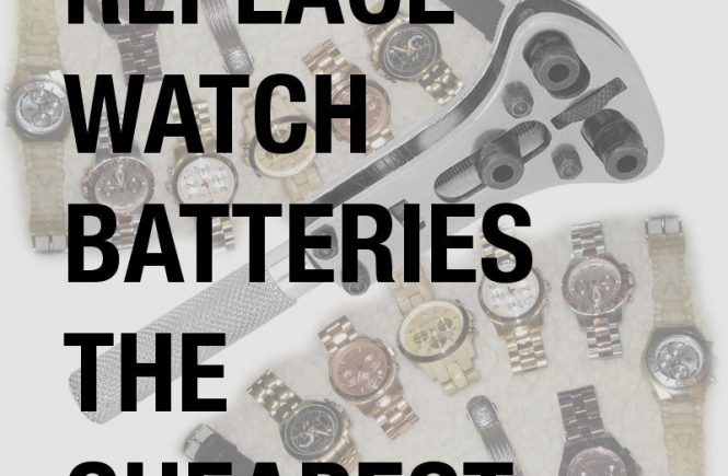 how to replace watch batteries the cheapest way, tools, gadgets, watches, timepiece