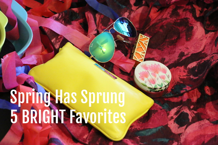 Spring favorites, brights, beauty, fashion